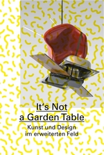 It`s Not a Garden Table. Kunst und Design im erweiterten Feld